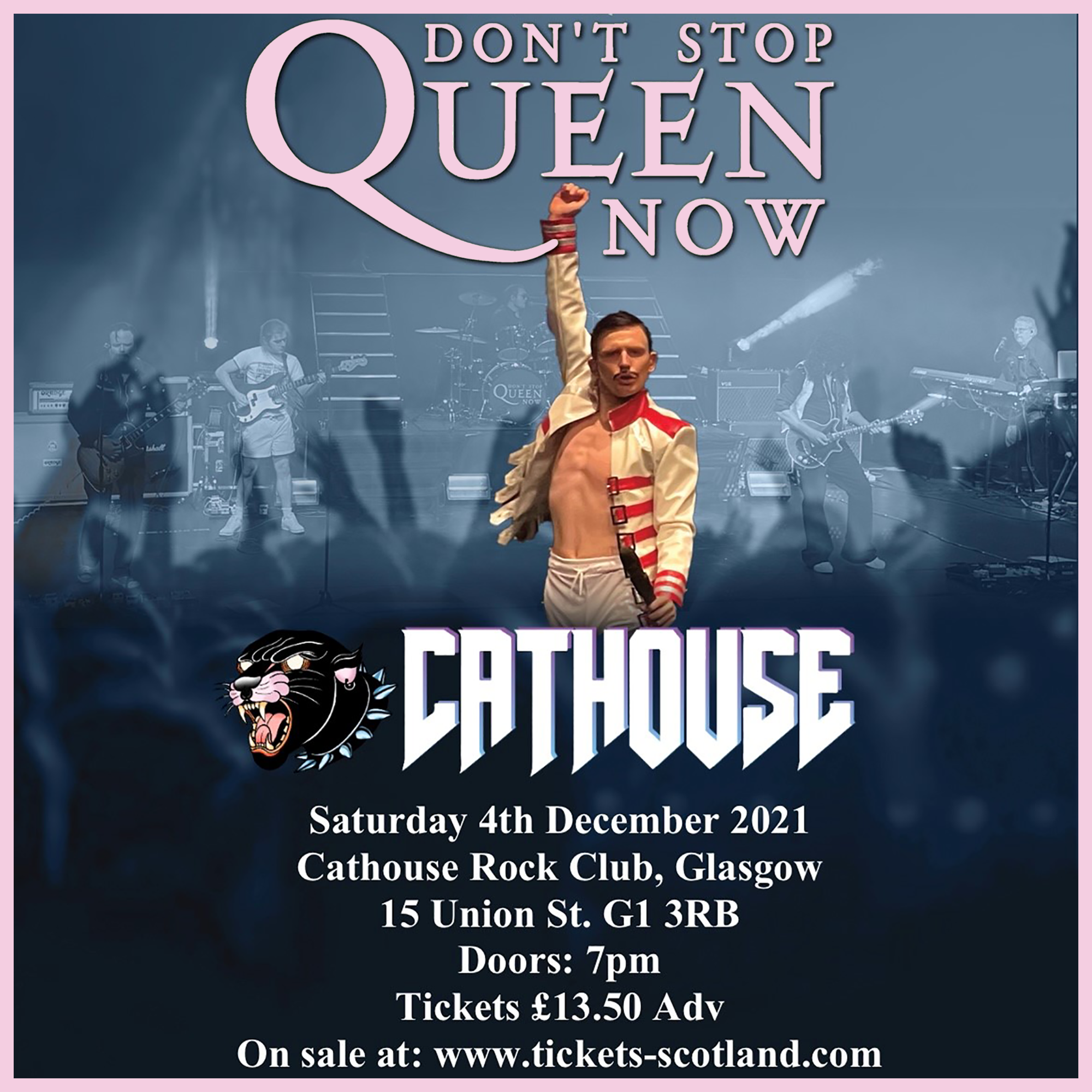 Graphic with text: Don't Stop Queen Now | Saturday 4th December 2021 | Cathouse Rock Club | 15 Union St, G1 3RB | Doors: 7pm | Tickets £13.50 Adv | On Sale At: www.tickets-scotland.com